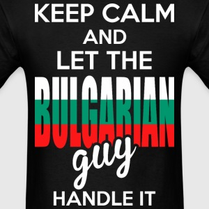 Keep Calm And Let The Bulgarian Guy Handle It T-Shirts - Men's T-Shirt