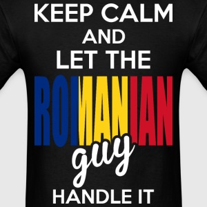Keep Calm And Let The Romanian Guy Handle It T-Shirts - Men's T-Shirt