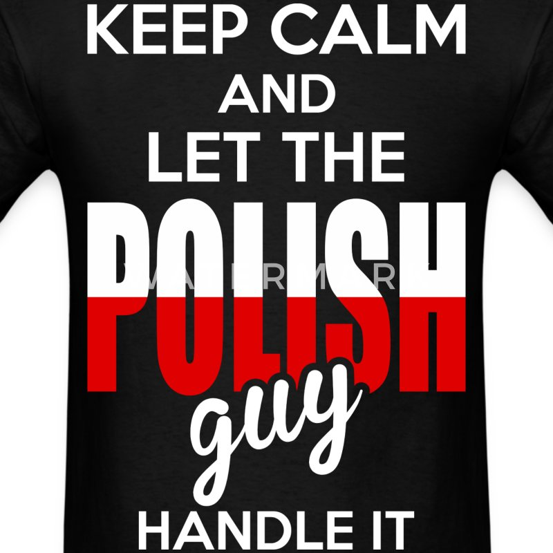 Keep Calm And Let The Polish Guy Handle It T-Shirts - Men's T-Shirt