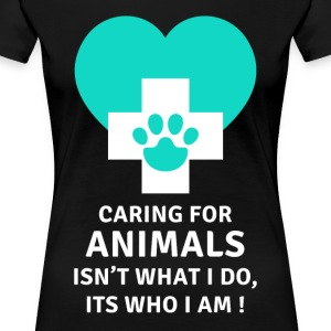 Caring for animals Its who I am Veterinary T-shirt T-Shirts - Women's Premium T-Shirt