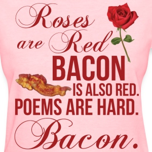 Roses Are Red... Bacon Is Also Red T-Shirts - Women's T-Shirt