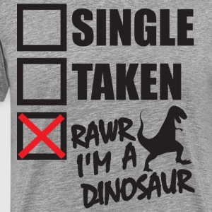 Single, Taken, Rawr I'm A Dinosaur T-Shirts - Men's Premium T-Shirt