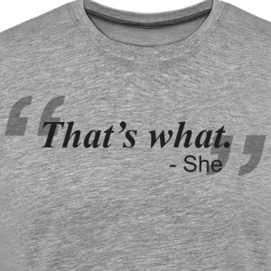 That's What She Said T-Shirts - Men's Premium T-Shirt