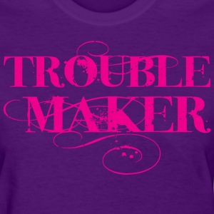 Trouble Maker T-Shirts - Women's T-Shirt