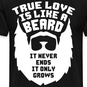 True Love Is Like A Beard T-Shirts - Men's Premium T-Shirt