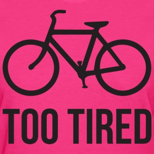 Too Tired T-Shirts - Women's T-Shirt