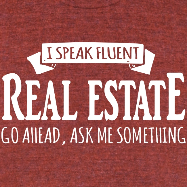 I Speak Fluent Real Estate
