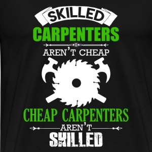 Skilled Carpenters Aren't Cheap - Men's Premium T-Shirt