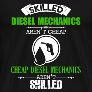 Skilled Diesel Mechanics Aren't Cheap - Men's Premium T-Shirt