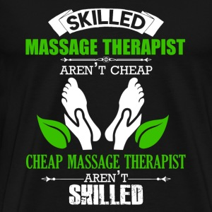 Skilled Massage Therapist Aren't Cheap - Men's Premium T-Shirt
