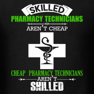 Skilled Pharmacy Technicians Aren't Cheap - Men's T-Shirt