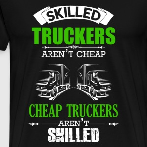 Skilled Truckers Aren't Cheap - Men's Premium T-Shirt