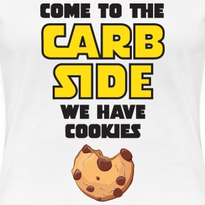 Come To The Carb Side - We Have Cookies T-Shirts - Women's Premium T-Shirt
