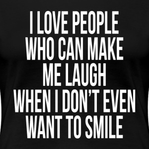 I Love People Who Can Make Me Laugh T-Shirts - Women's Premium T-Shirt