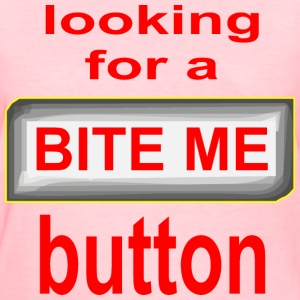 Looking For A Bite Me Button  - Women's T-Shirt