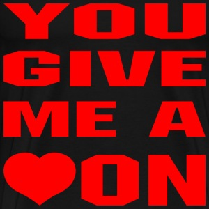 You Give Me A Heart On - Men's Premium T-Shirt