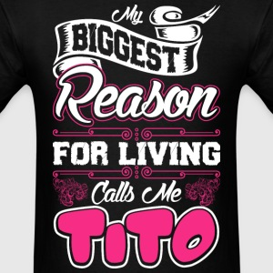 My Biggest Reason For Living Calls Me Tito T-Shirts - Men's T-Shirt