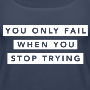 You Only Fail When... Tanks - Women's Premium Tank Top