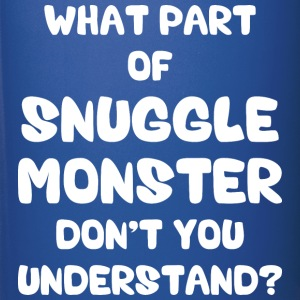 What Part of Snuggle Monster Don't You Understand? Mugs & Drinkware - Full Color Mug