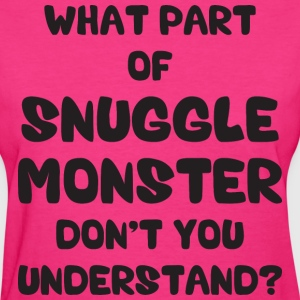 What Part of Snuggle Monster Don't You Understand? T-Shirts - Women's T-Shirt