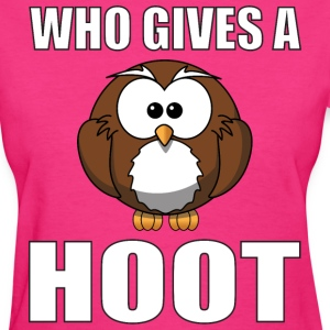 Who Gives A Hoot T-Shirts - Women's T-Shirt