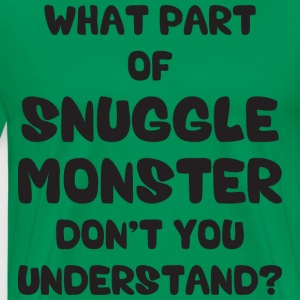 What Part of Snuggle Monster Don't You Understand? T-Shirts - Men's Premium T-Shirt