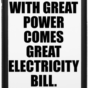 With Great Power Comes Great Electricity Bill Phone & Tablet Cases - iPhone 6/6s Rubber Case