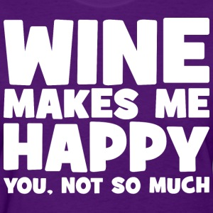Wine Makes Me Happy. You Not So Much. T-Shirts - Women's T-Shirt
