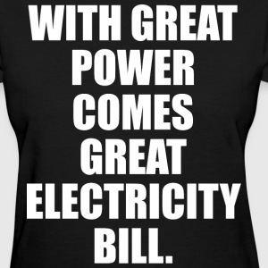 With Great Power Comes Great Electricity Bill T-Shirts - Women's T-Shirt