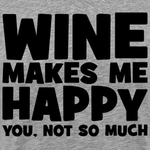 Wine Makes Me Happy. You Not So Much. T-Shirts - Men's Premium T-Shirt