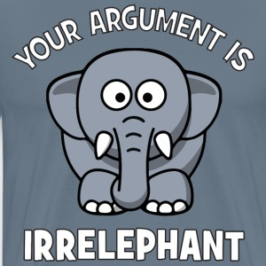 Your Argument Is Irrelephant T-Shirts - Men's Premium T-Shirt