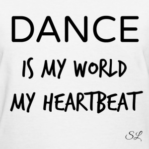 DANCE Is My World T-shirt by Stephanie Lahart T-Shirts - Women's T-Shirt