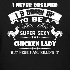 Super Sexy Chicken Lady - Women's T-Shirt