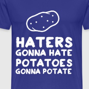 HATERS GONNA HATE, POTATOES GONNA POTATE - Men's Premium T-Shirt