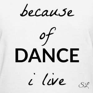 Live to DANCE T-shirt T-Shirts - Women's T-Shirt