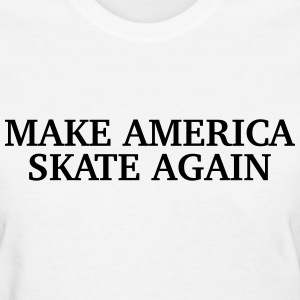 Make America Skate Again T-Shirts - Women's T-Shirt