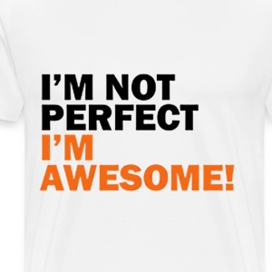 I'M NOT PERFECT, I'M AWESOME - Men's Premium T-Shirt