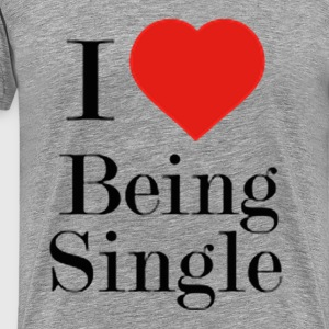 I LOVE BEING SINGLE - Men's Premium T-Shirt