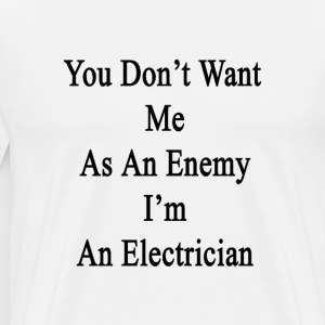 you_dont_want_me_as_an_enemy_im_an_elect T-Shirts - Men's Premium T-Shirt