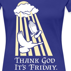 Thank God It's Friday - Women's Premium T-Shirt