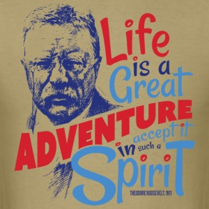 Life Adventure Spirit Theodore Roosevelt - Men's T-Shirt