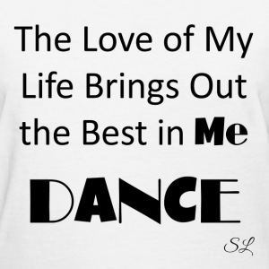 Love of My Life Dance Tee T-Shirts - Women's T-Shirt