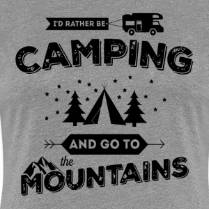 I'd Rather Be Camping and Go To the Mountains T-Shirts - Women's Premium T-Shirt