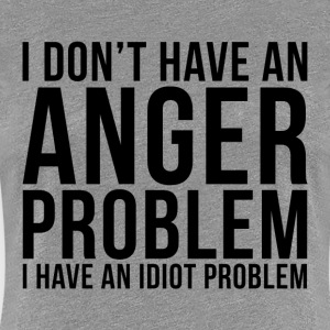 I Have an Idiot Problem T-Shirts - Women's Premium T-Shirt