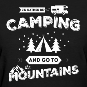 I'd Rather Be Camping and Go To the Mountains T-Shirts - Women's T-Shirt