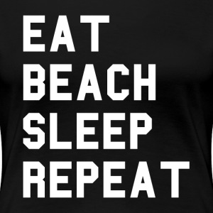 Eat Beach Sleep Repeat T-Shirts - Women's Premium T-Shirt