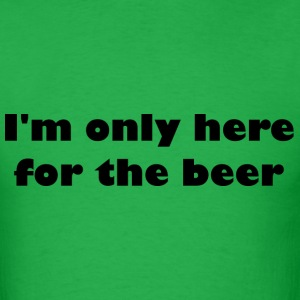 I'm only here for the beer - Men's T-Shirt