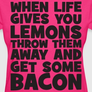 When Life Gives You Lemons, Get Some Bacon T-Shirts - Women's T-Shirt
