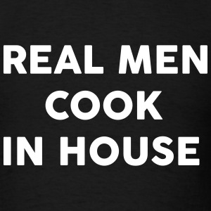 Real men Cook in house T-Shirts - Men's T-Shirt