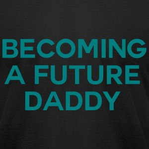 Becoming a future Daddy T-Shirts - Men's T-Shirt by American Apparel